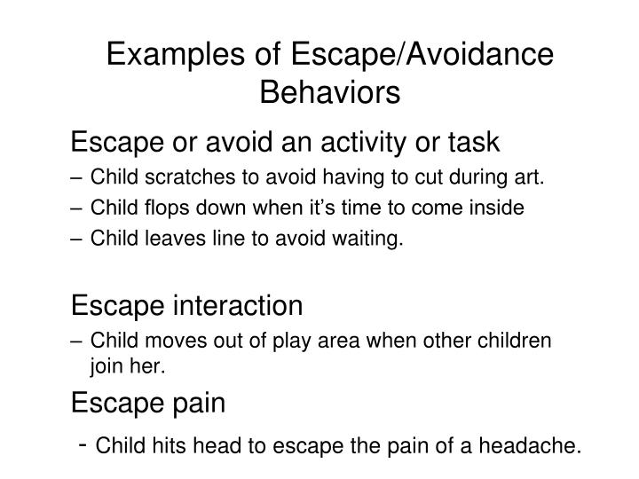 Examples of Escape/Avoidance Behaviors