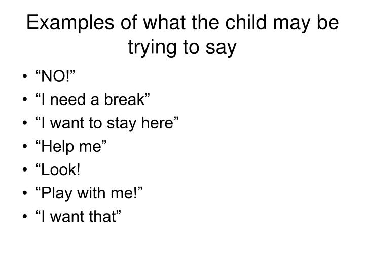 Examples of what the child may be trying to say