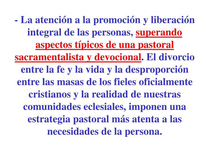 - La atención a la promoción y liberación integral de las personas,