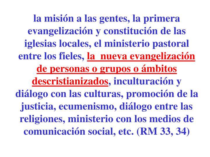 la misión a las gentes, la primera evangelización y constitución de las iglesias locales, el ministerio pastoral entre los fieles,