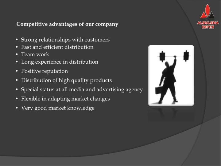 Competitive advantages of our company