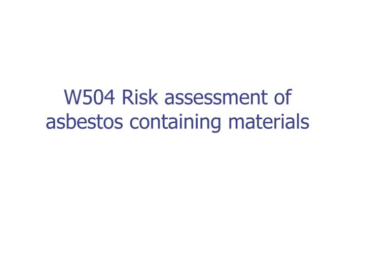 w504 risk assessment of asbestos containing materials n.