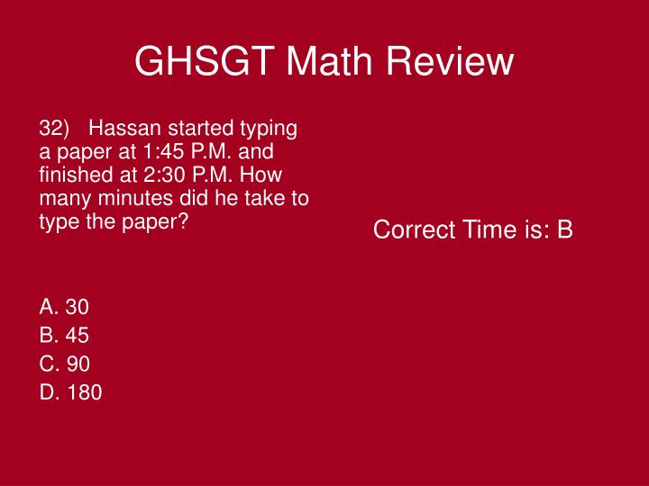 32)   Hassan started typing a paper at 1:45 P.M. and finished at 2:30 P.M. How many minutes did he take to type the paper?