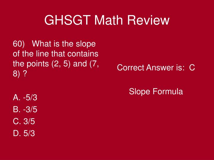 60)   What is the slope of the line that contains the points (2, 5) and (7, 8) ?
