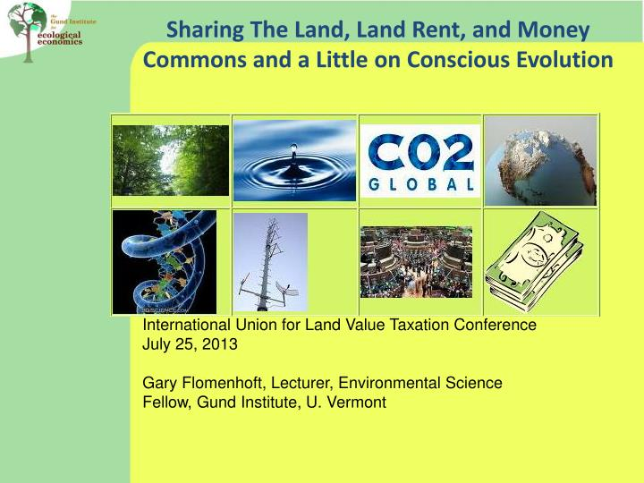 Sharing The Land, Land Rent, and Money Commons and a Little on Conscious Evolution
