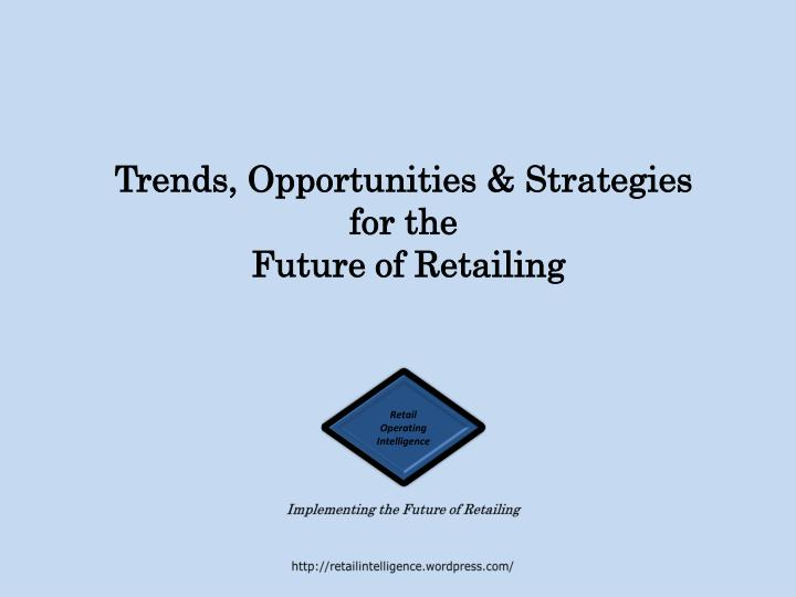 trends opportunities strategies for the future of retailing n.