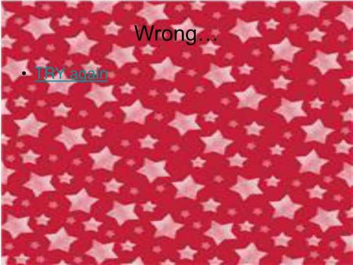 Wrong…