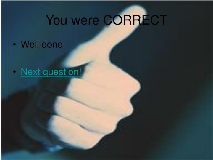 You were CORRECT