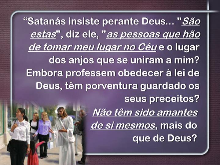 """""""Satanás insiste perante Deus... """""""