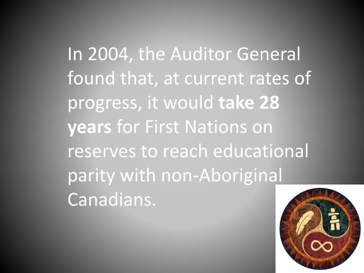 In 2004, the Auditor General found that, at current rates of progress, it would