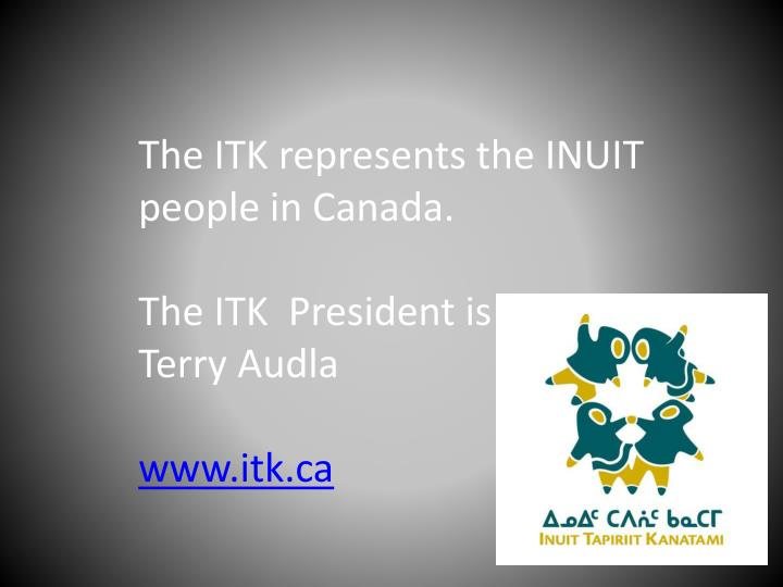 The ITK represents the INUIT people in Canada.