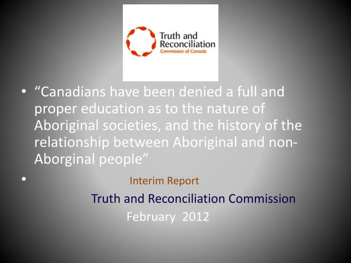 """""""Canadians have been denied a full and proper education as to the nature of Aboriginal societies, and the history of the relationship between Aboriginal and non-"""