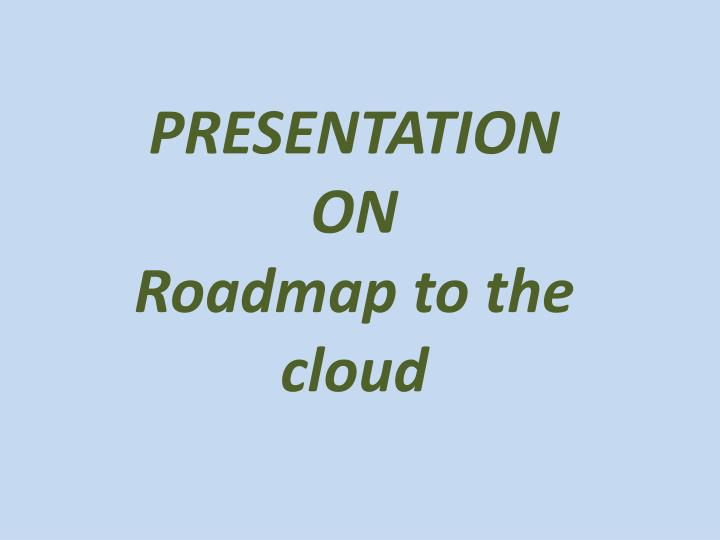 Presentation on roadmap to the cloud