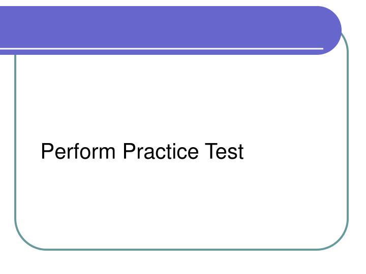 Perform Practice Test