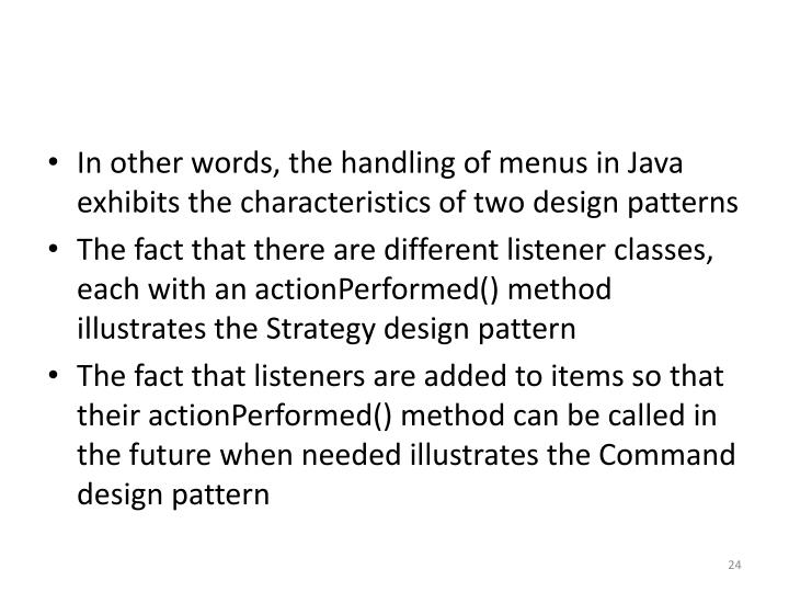 In other words, the handling of menus in Java exhibits the characteristics of two design patterns