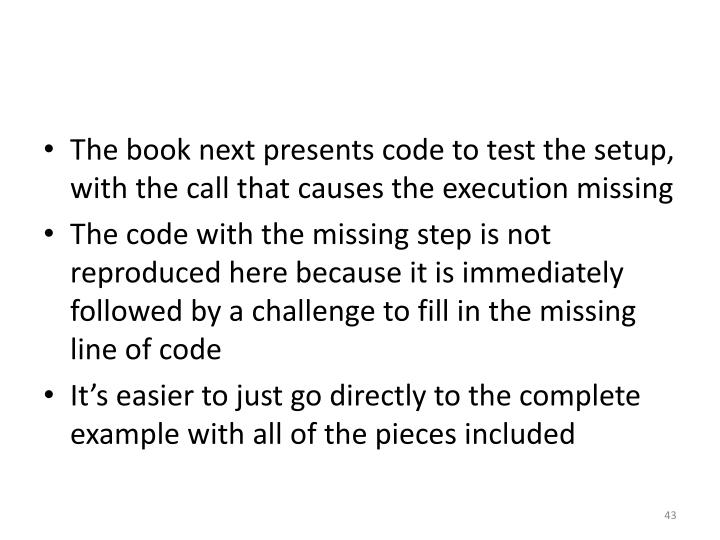 The book next presents code to test the setup, with the call that causes the execution missing