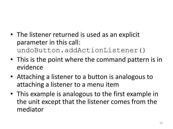 The listener returned is used as an explicit parameter in this call: