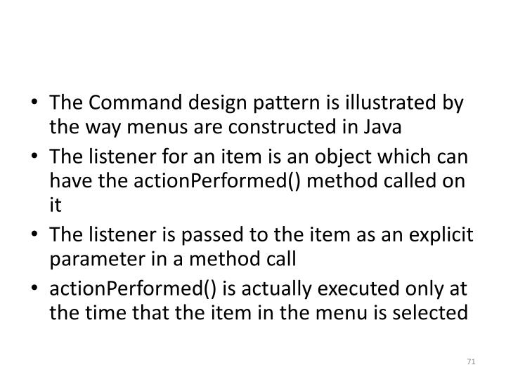 The Command design pattern is illustrated by the way menus are constructed in Java