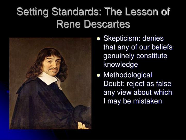 the false beliefs and assumptions of rene descartes René descartes: scientific method rené descartes' major work on scientific method was the discourse that was published in 1637 (more fully: discourse on the method for rightly directing one's reason and searching for truth in the sciences.