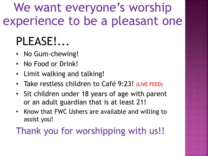 We want everyone's worship experience to be a pleasant one