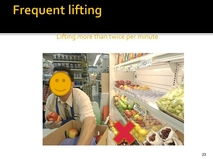 Frequent lifting