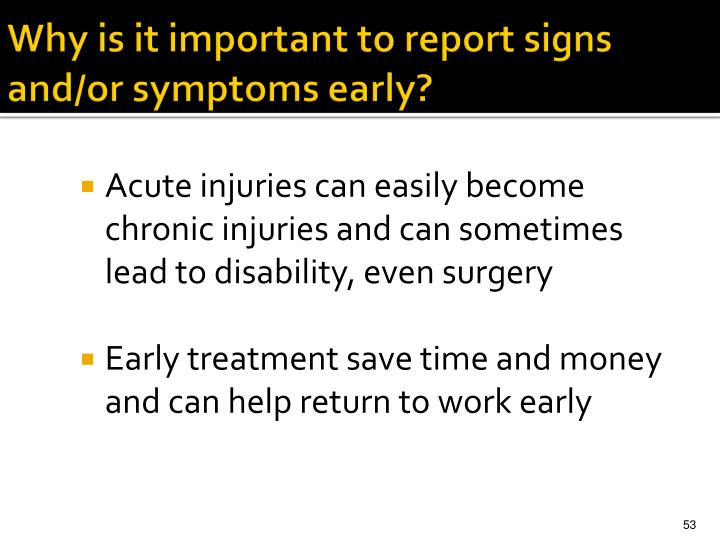 Why is it important to report signs and/or symptoms early?