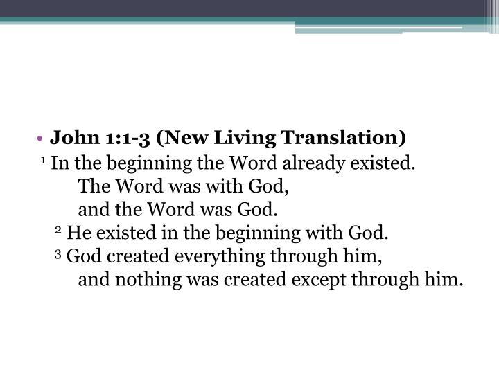 John 1:1-3(New Living Translation)