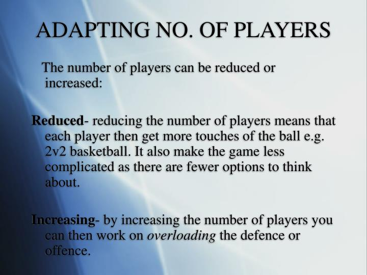 ADAPTING NO. OF PLAYERS