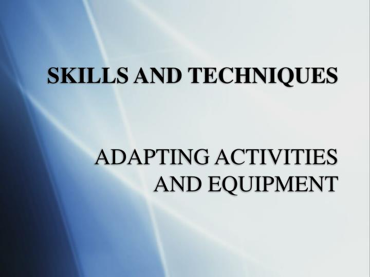 Skills and techniques adapting activities and equipment