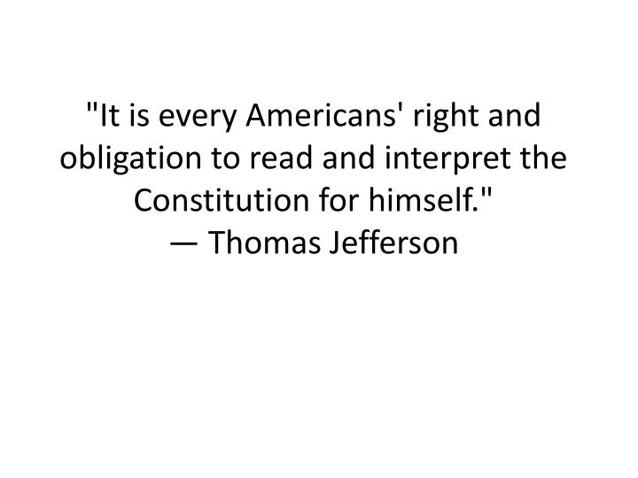 """""""It is every Americans' right and obligation to read and interpret the Constitution for himself."""""""
