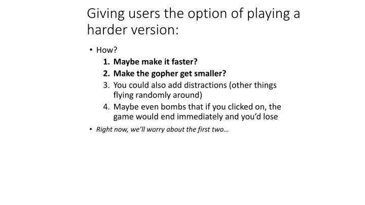 Giving users the option of playing a harder version:
