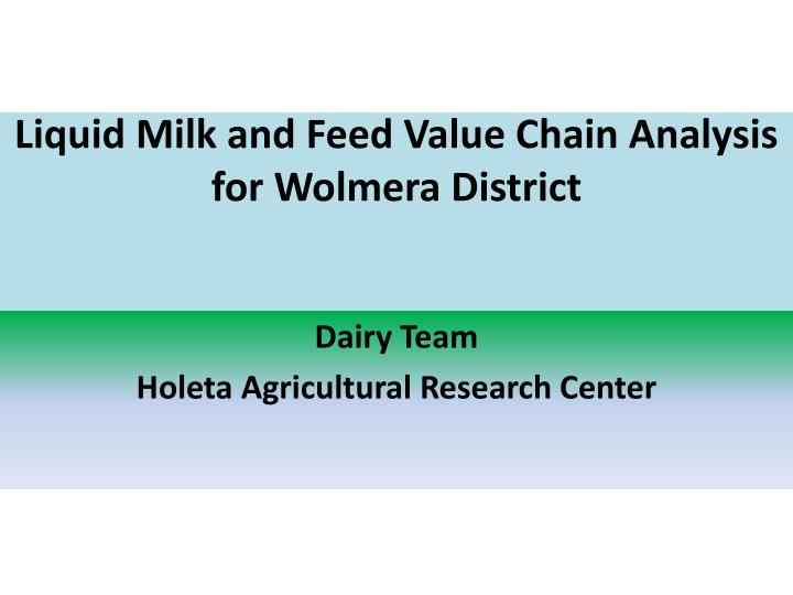 PPT - Liquid Milk and Feed Value Chain Analysis for Wolmera District