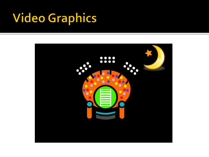 Video Graphics