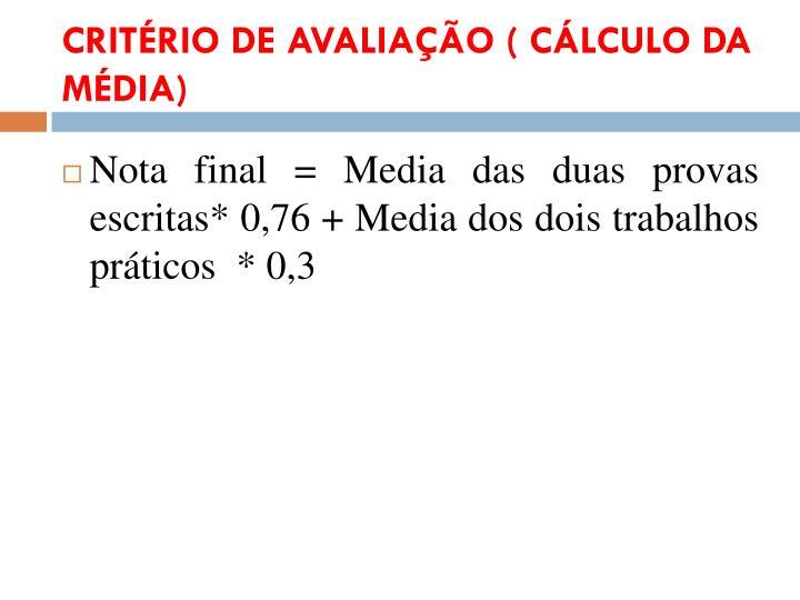 CRITÉRIO DE AVALIAÇÃO ( CÁLCULO DA MÉDIA
