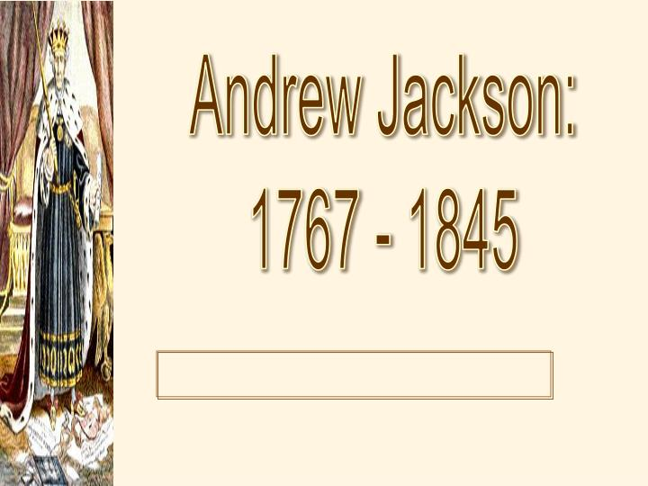 andrew jackson's 'era of the common Andrew jackson's 'era of the common man' or the 'jacksonian period' (1824-1845) starts at his inauguration, and ends as the civil war begins jackson was the first president that was not born into wealth or education, but instead made his own wealth, and taught himself up to a prime education, a 'self-made man', as some may say.