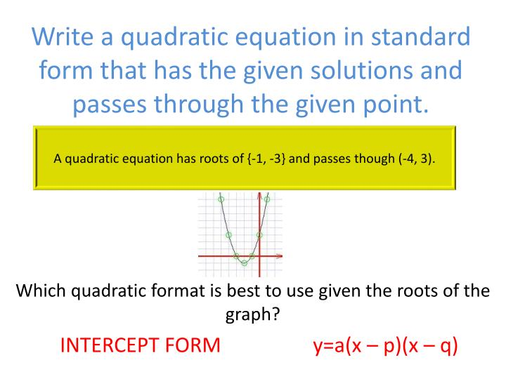 Write a quadratic equation in standard form that has the given solutions and passes through the given point.