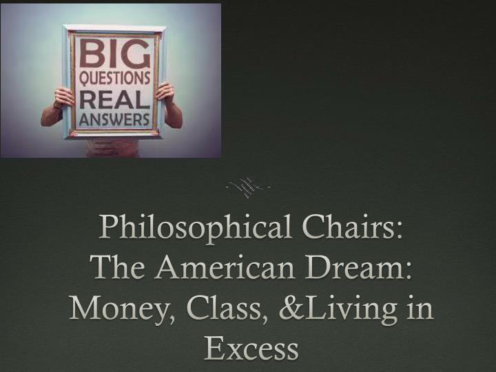 philosophical chairs the american dream money class living in excess n.