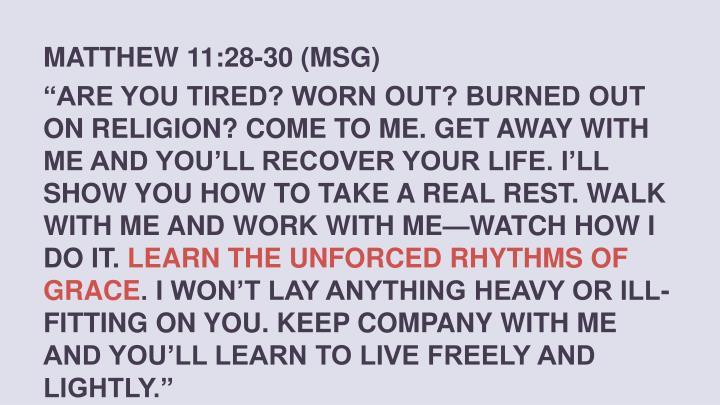 MATTHEW 11:28-30 (MSG)