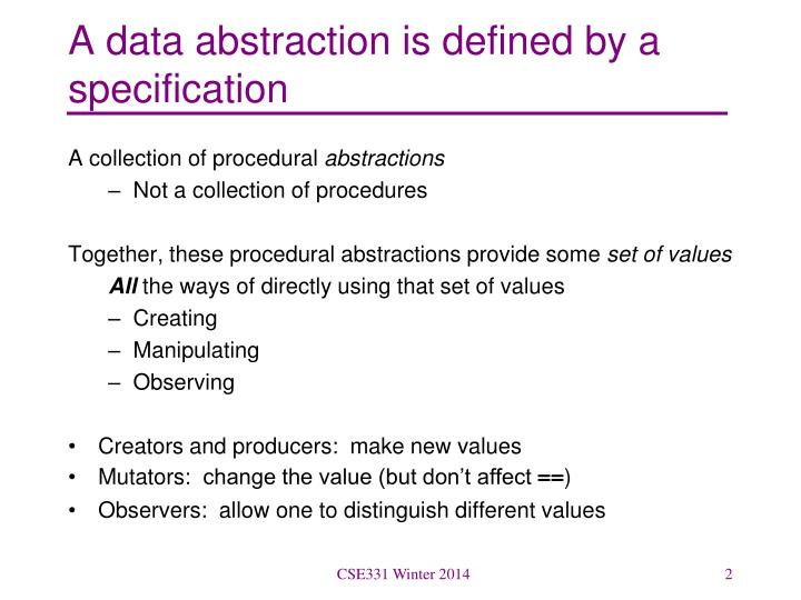 A data abstraction is defined by a specification