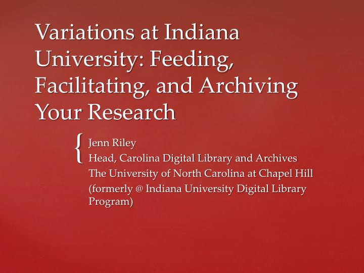 variations at indiana university feeding facilitating and archiving your research n.