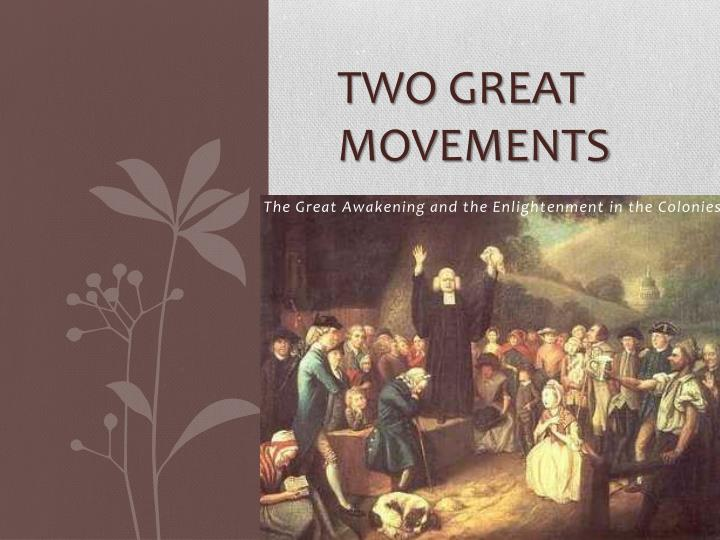great awakening and age enlightenment The great awakening and the enlightenment are two periods of time with some combined views and objectives the right to challenge authority was a constant.