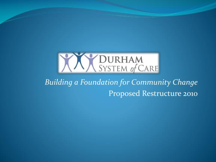 building a foundation for community change proposed restructure 2010 n.