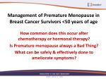 management of premature menopause in breast cancer survivors 50 years of age