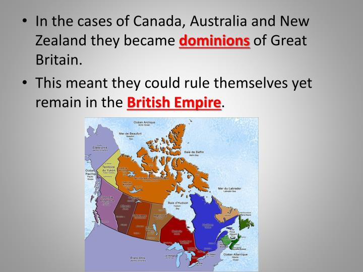In the cases of Canada, Australia and New Zealand they became