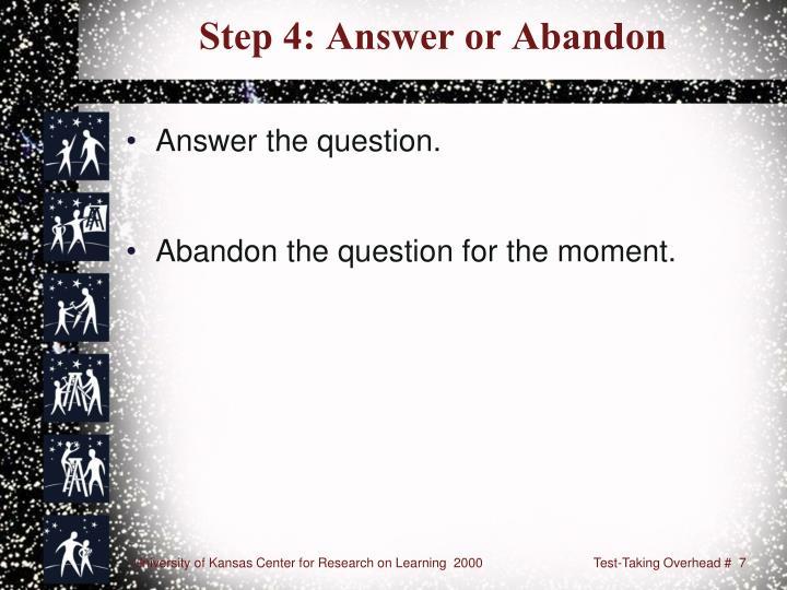 Step 4: Answer or Abandon