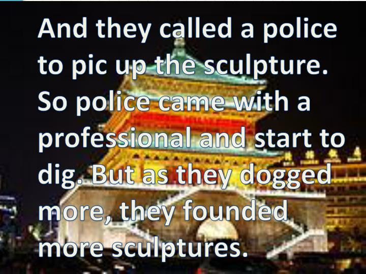 And they called a police to pic up the sculpture. So police came with a