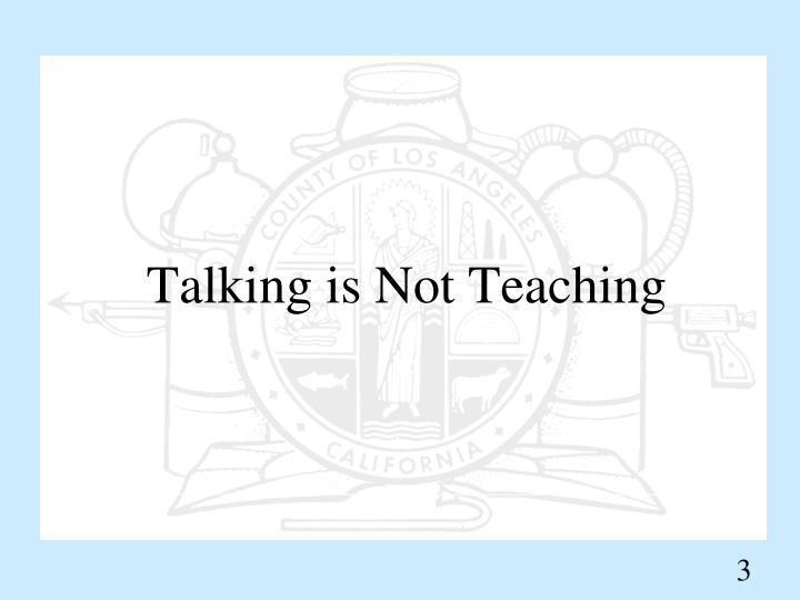 Talking is not teaching