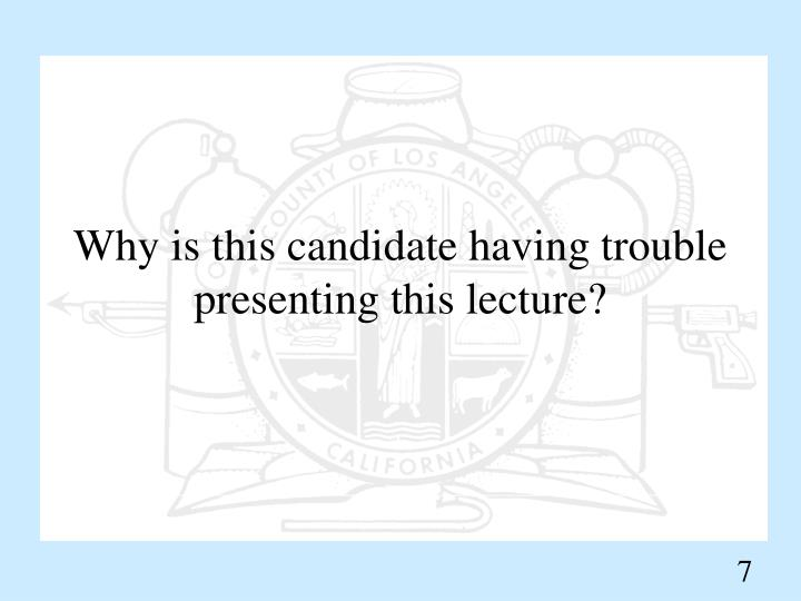 Why is this candidate having trouble presenting this lecture?