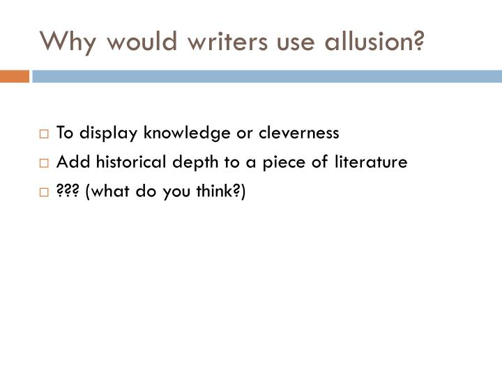 Why would writers use allusion?