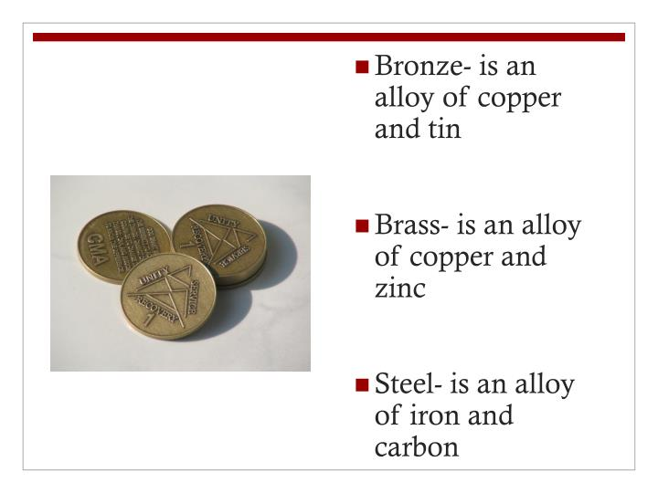 Bronze- is an alloy of copper and tin